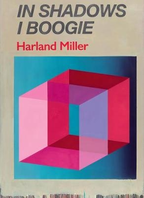 In Shadows I Boogie : Harland Miller
