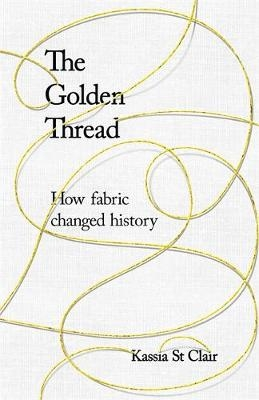 Golden Thread, The : How Fabric Changed
