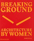 Breaking Ground: Architecture By Women